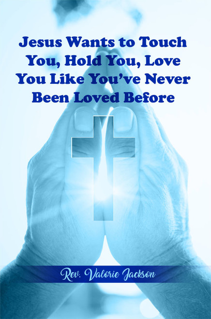 Jesus wants to Touch You, Hold You, Love You Like You've Never Been Loved Before  - eBook