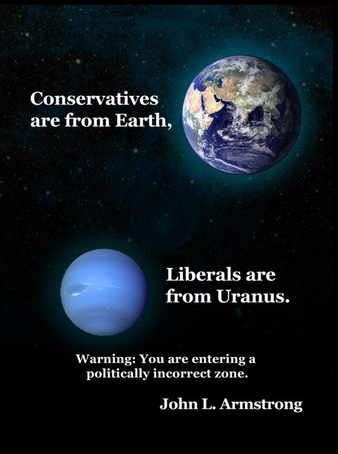Conservatives are from Earth, Liberals are from Uranus - eBook