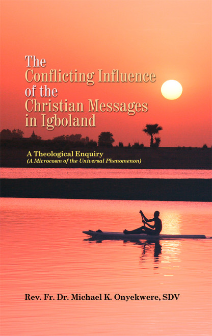 The Conflicting Influence of the Christian Messages in Igboland - eBook