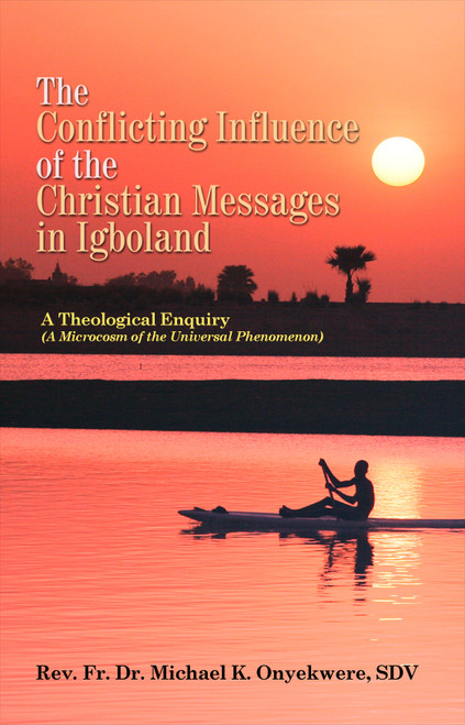 The Conflicting Influence of the Christian Messages in Igboland (PB)