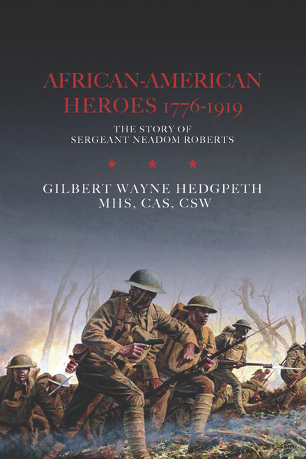 African-American Heroes 1776-1919 The Story of Sergeant Neadom Roberts - Hardcover