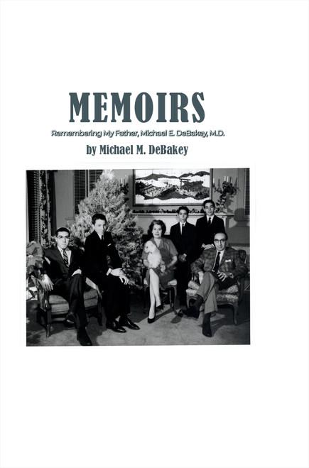 Memoirs – Remembering My Father Michael E. DeBakey, M.D.