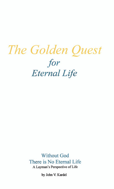 The Golden Quest for Eternal Life: Without God There Is No Eternal Life - eBook