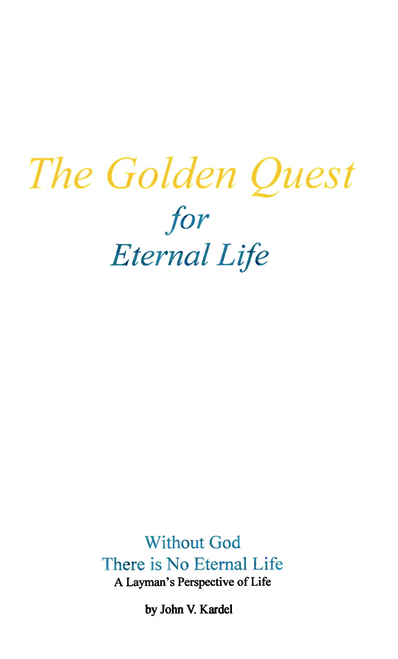 The Golden Quest for Eternal Life: Without God There Is No Eternal Life