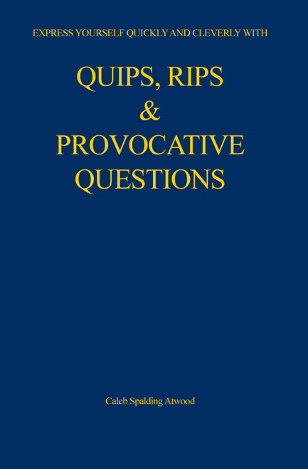 Quips, Rips & Provocative Questions