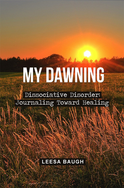 My Dawning: Dissociative Disorder: Journaling Toward Healing - eBook