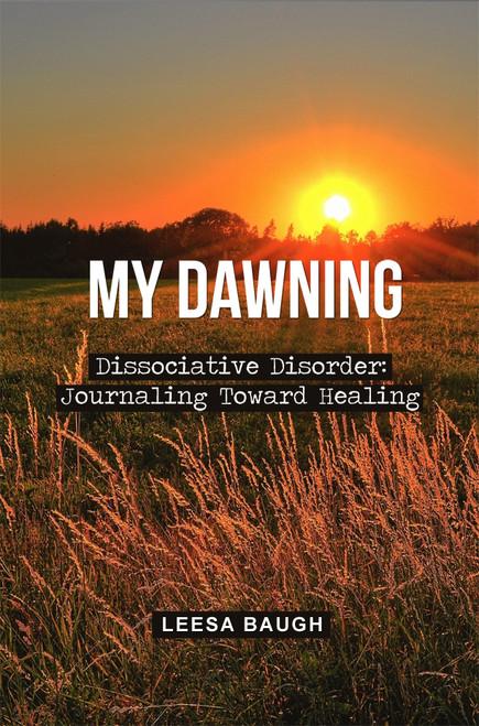 My Dawning: Dissociative Disorder: Journaling Toward Healing