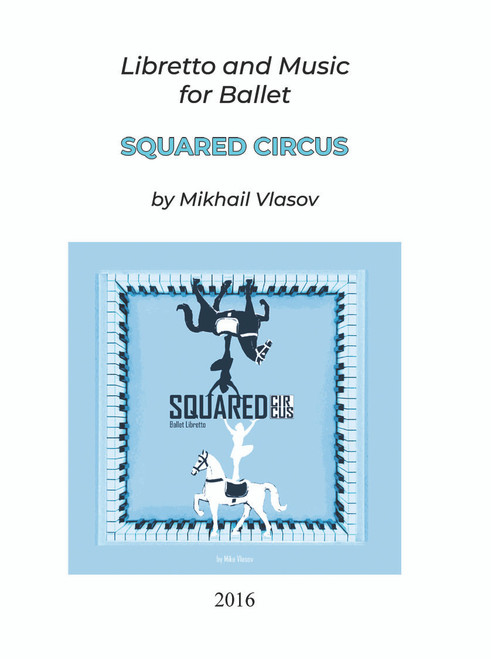 Squared Circus: Libretto and Music for Ballet