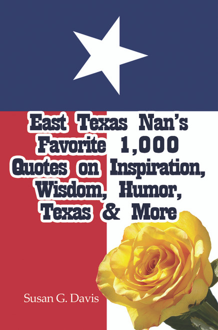 East Texas Nan's Favorite 1,000+ Quotes, Anecdotes, Timeless Wisdom and More