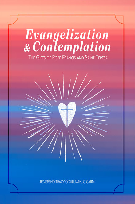 Evangelization &Comtemplation: The Gifts of Pope Francis and Saint Teresa - eBook