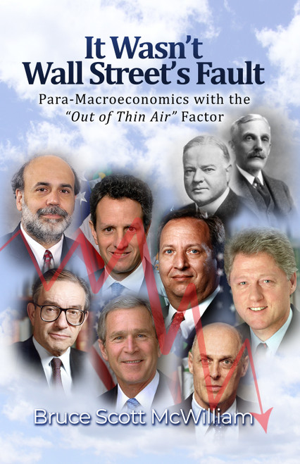 """It Wasn't Wall Street's Fault: Para-Macroeconomics with the """"Out of Thin Air"""" Factor  - eBook"""