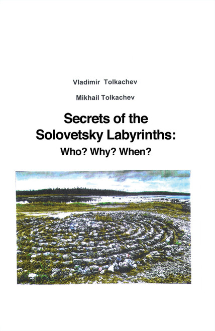 Secrets of the Solovetsky Labyrinths: Who? Why? When?