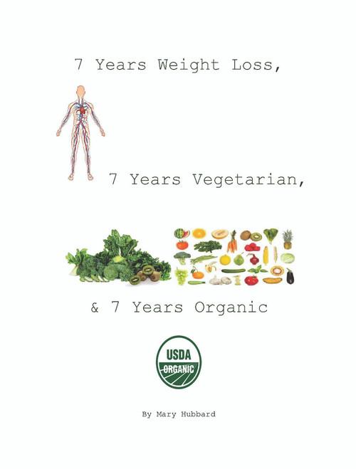 7 Years Weight Loss, 7 Years Vegetarian, & 7 Years Organic