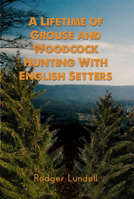 A Lifetime of Grouse and Woodcock Hunting with English Setters - HC