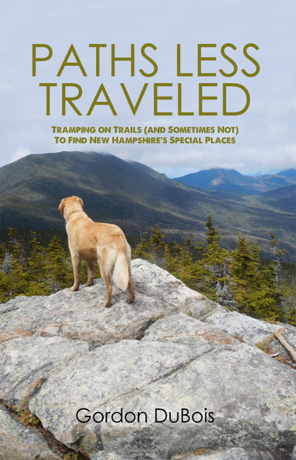 Paths Less Traveled: Tramping on Trails (And Sometimes Not) to Find New Hampshire's Special Places