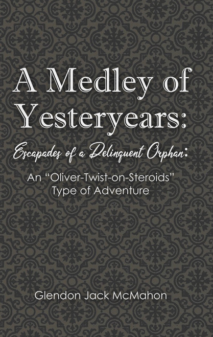 A Medley of Yesteryears: Escapades of a Delinquent Orphan: An 'Oliver-Twist-on-Steroids' Type of Adventure - eBook