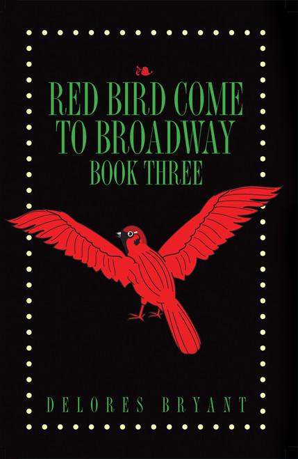 Red Bird Come to Broadway: Book Three - eBook