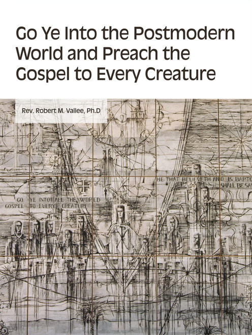 Go Ye into the Postmodern World and Preach the Gospel to Every Creature