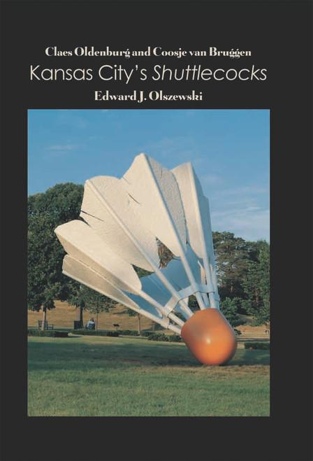 Claes Oldenburg and Coosje van Bruggen: Kansas City's Shuttlecocks - eBook