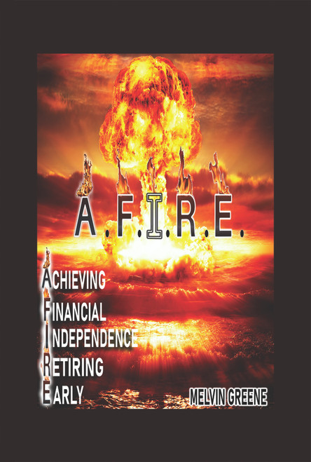 A.F.I.R.E. Achieving Financial Independence Retiring Early - eBook