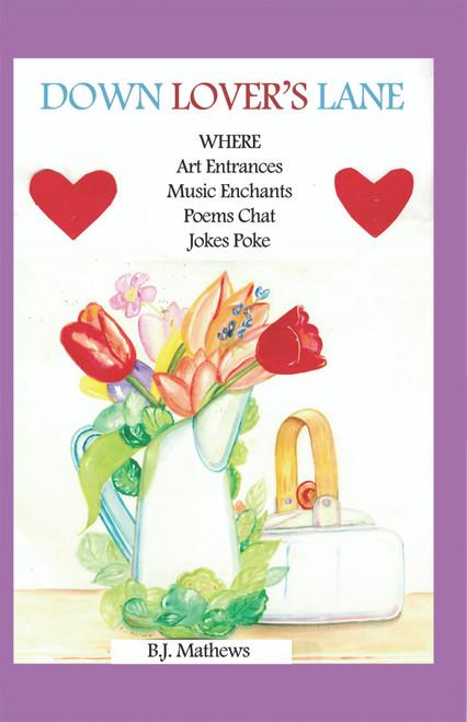 Down Lover's Lane Where Art Entrances, Music Enchants, Poems Chat, Jokes Poke - eBook