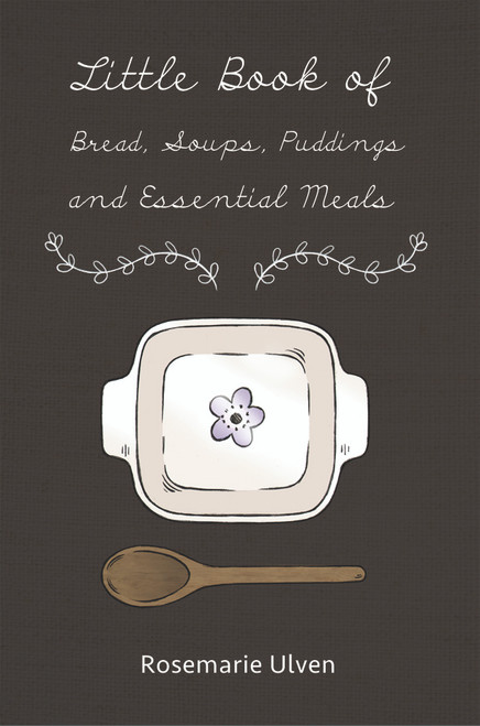 Little Book of Bread, Soups, Puddings and Essential Meals