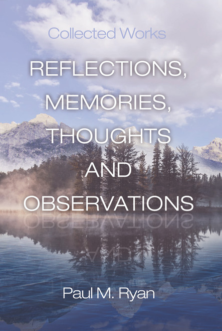 Reflections, Memories, Thoughts and Observations