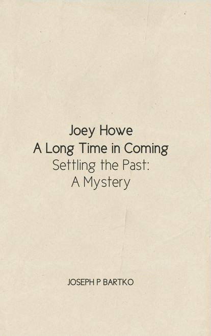 Joey Howe: A Long Time in Coming - Settling the Past: A Mystery