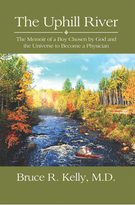 The Uphill River: The Memoir of a Boy Chosen by God and the Universe to Become a Physician (PB)