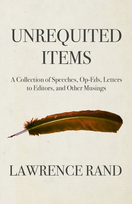 Unrequited Items: A Collection of Speeches, Op-Eds, Letters to Editors, and Other Musings