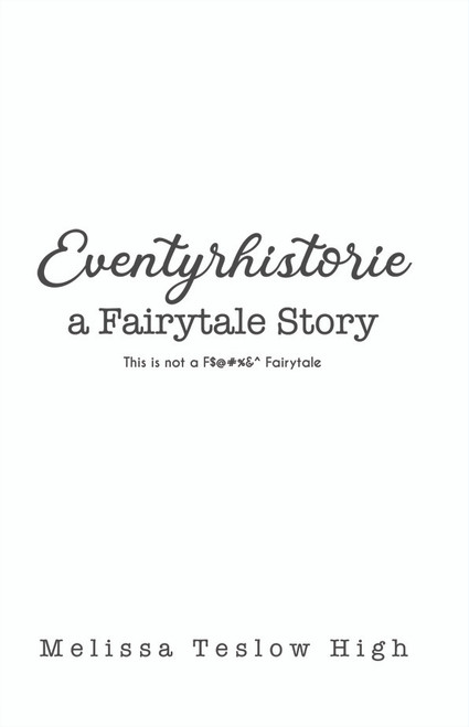 Eventyrhistorie: A Fairytale Story: This is not a F$@#%&^ Fairytale - eBook