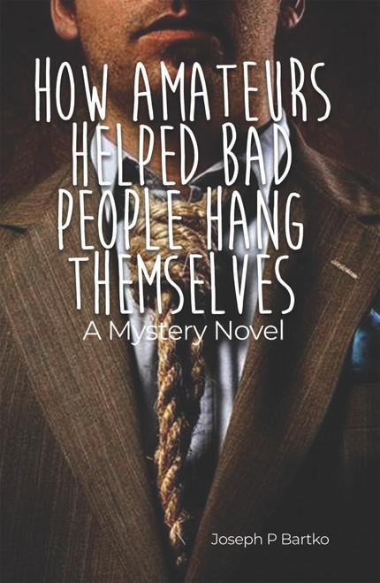 How Amateurs Helped Bad People Hang Themselves: A Mystery Novel - eBook