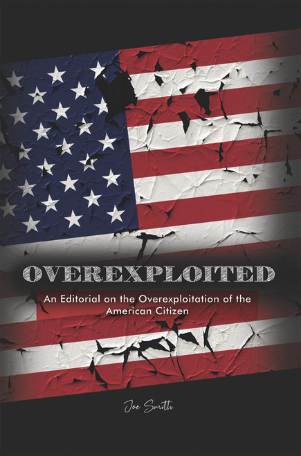Overexploited: An Editorial on the Overexploitation of the American Citizen