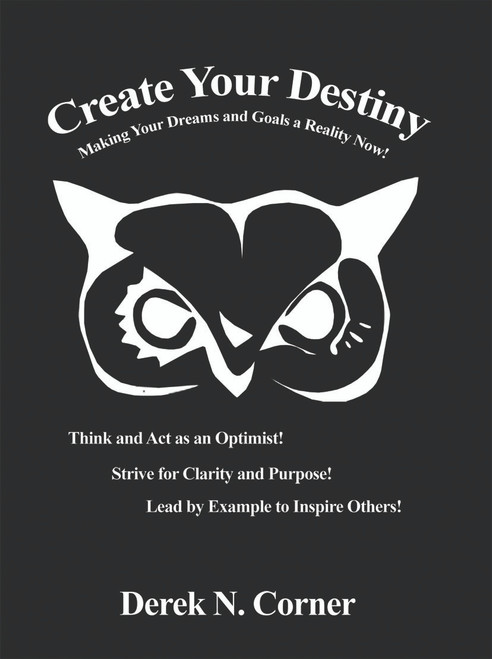 Create Your Destiny: Making Your Dreams and Goals a Reality Now! - eBook
