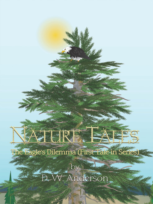 Nature Tales: The Eagle's Dilemma (First Tale in Series)