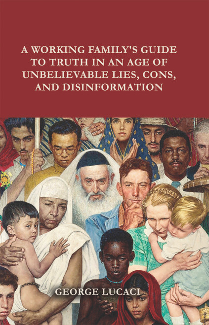 A Working Family's Guide to Truth in an Age of Unbelievable Lies, Cons, and Disinformation