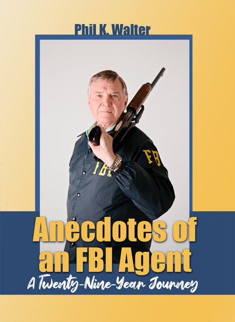 Anecdotes of an FBI Agent: A Twenty-Nine Year Journey