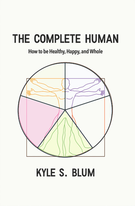 The Complete Human: How to Be Healthy, Happy, and Whole