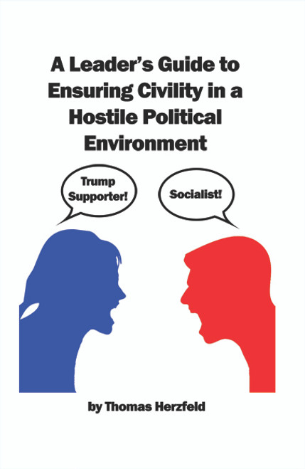 A Leader's Guide to Ensuring Civility in a Hostile Political Environment - eBook