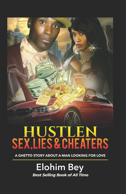Hustlen, Sex, Lies & Cheaters: A Ghetto Story About a Man Looking for Love