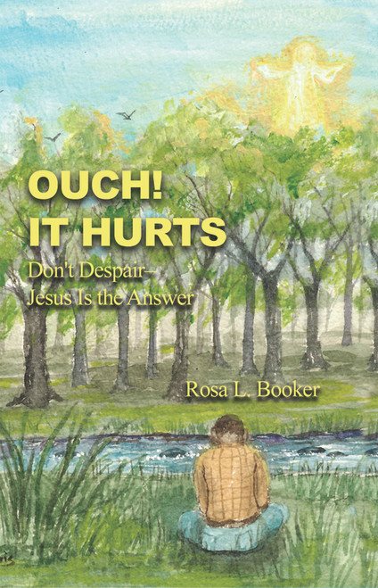 Ouch! It Hurts: Don't Despair–Jesus Is the Answer - eBook