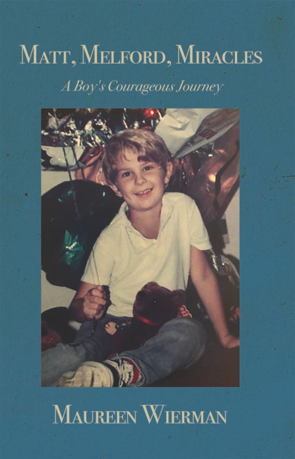 Matt, Melford, Miracles: A Boy's Courageous Journey