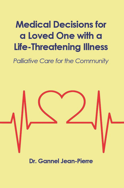 Medical Decisions for a Loved One with a Life-Threatening Illness: Palliative Care for the Community - eBook