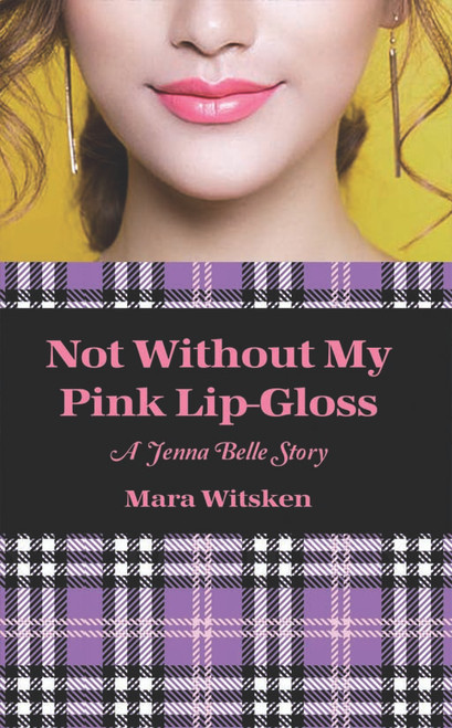 Not Without My Pink Lip-Gloss: A Jenna Belle Story