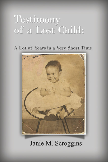 Testimony of a Lost Child: A Lot of Years in a Very Short Time - eBook