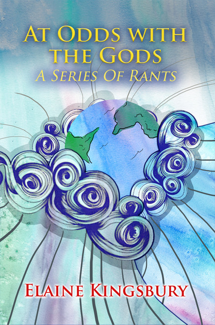 """At Odds with the Gods: A Series of Rants' by Elaine Kingsbury"""