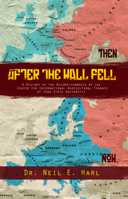 After the Wall Fell: A History of the Accomplishments by the Center for International Agricultural Finance at Iowa State University