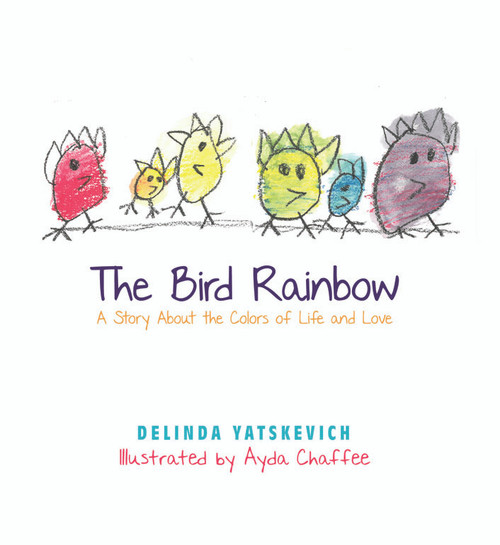 The Bird Rainbow: A Story About the Colors of Life and Love
