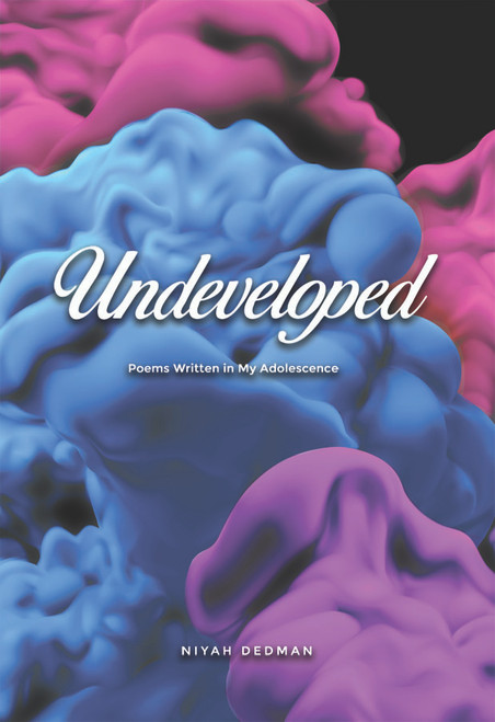 Undeveloped: Poems Written in My Adolescence