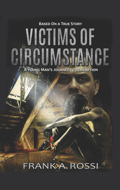 Victims of Circumstance: A Young Man's Journey to Redemption